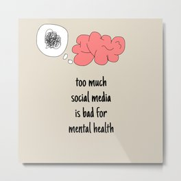 Too much social media is bad for mental health Metal Print