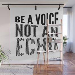 BE A VOICE NOT AN ECHO Wall Mural