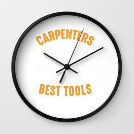 Carpenters Have The Best Tools - Carpentry Wall Clock