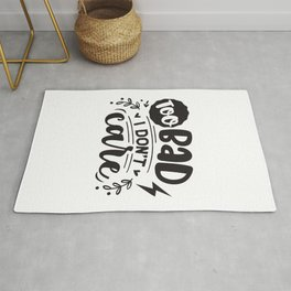 Too bad I don't care - Funny hand drawn quotes illustration. Funny humor. Life sayings. Rug
