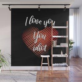 I Love You, You Idiot III Wall Mural