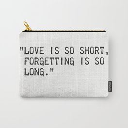 Pablo Neruda quote about love and forgetting Carry-All Pouch