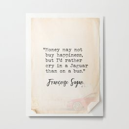 Money may not buy happiness, but I'd rather cry in.. Metal Print