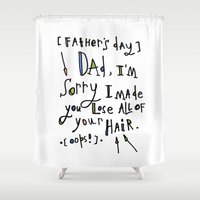 dad Shower Curtains featuring Sorry Dad by Tonya Doughty
