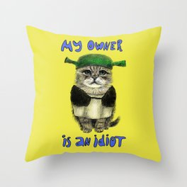 My owner is an IDIOT // cat Throw Pillow