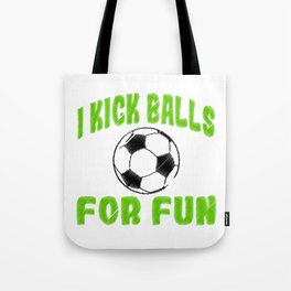 "Looking For Kicking Tee For A Kicker You Saying ""I Kick Balls For Fun"" T-shirt Design Soccer Sports  Tote Bag"