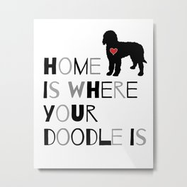 Home is where your Doodle is, (black & gray) Art for the Labradoodle or Goldendoodle dog lover Metal Print