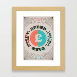 Earn more than you spend less than you earn Framed Art Print