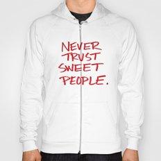 Never Trust Sweet People. Hoody