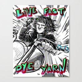 Live Fast, Dye Yarn Canvas Print