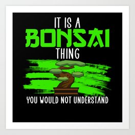 it is a bonsai thing Art Print