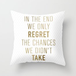 In The End We Only Regret The Chances We Didn't Take Throw Pillow