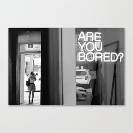 Are you bored? Canvas Print