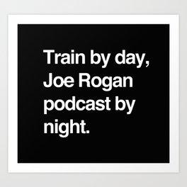 Train by day Joe Rogan podcast by night All Day Nick Diaz Art Print