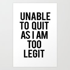 Unable to Quit as I am Too Legit Typography Print Art Print