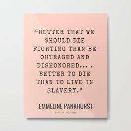 2      Emmeline Pankhurst Quotes    210525   Feminist Quotes  Inspirational Quotes   Motivational Quotes Metal Print