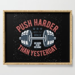 Push harder than yesterday workout Serving Tray