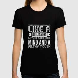 there's nothing like a shield maiden with a brilliant mind and a filthy mouth offensive t-shirts T-shirt