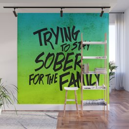 Trying To Stay Sober For the Family Wall Mural