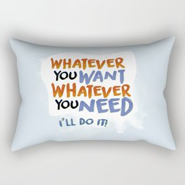 Whatever You Want Whatever You Need! Rectangular Pillow