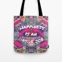 happiness is an inside job Tote Bag