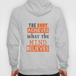 The Body Achieves What The Mind Believes inspirational Quote Design Hoody