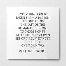 Viktor Frankl Stoic Quote - TO CHOOSE ONE'S OWN WAY Metal Print