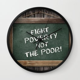 FIGHT POVERTY NOT THE POOR! Wall Clock