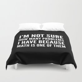 I'M NOT SURE HOW MANY PROBLEMS I HAVE BECAUSE MATH IS ONE OF THEM (Black & White) Duvet Cover