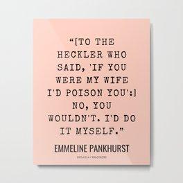 4      Emmeline Pankhurst Quotes    210525   Feminist Quotes  Inspirational Quotes   Motivational Quotes Metal Print