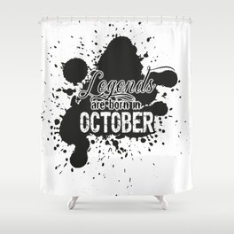 Legends are born in October Shower Curtain