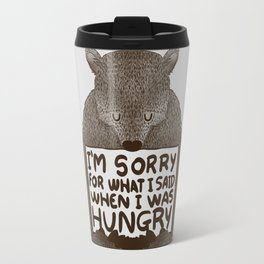 I'm Sorry For What I Said When I Was Hungry Travel Mug