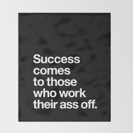 Success Comes to Those Who Work Their Ass Off inspirational wall decor in black and white Throw Blanket