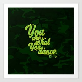 You are what you dance Art Print