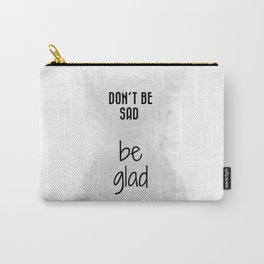 Don't Be Sad, Be Glad (achro) Carry-All Pouch