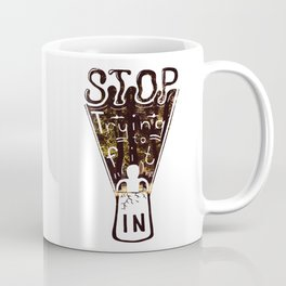 Stop trying to fit in Coffee Mug