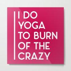 Yoga Crazy Funny Quote Metal Print