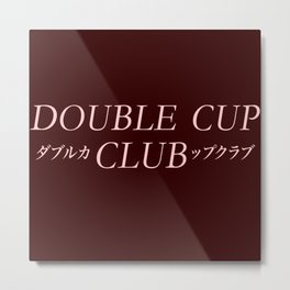Double Cup Club ( Join The Club) Metal Print