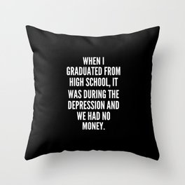 When I graduated from high school it was during the Depression and we had no money Throw Pillow