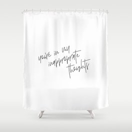 You're in my Inappropriate Thoughts - Handwritten Quote Print Shower Curtain