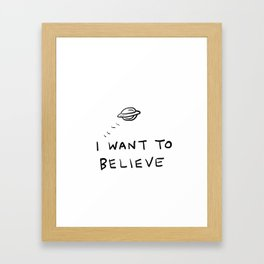 I Want To Believe Framed Art Print