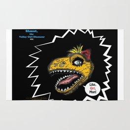"""SHMUT, The Valley-Girl Dinosaur: sez """"Like, Grr, Man Rug"""