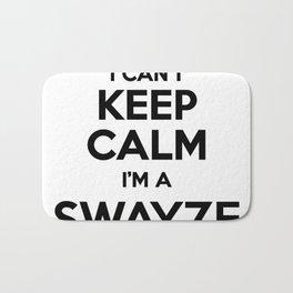 I cant keep calm I am a SWAYZE Bath Mat