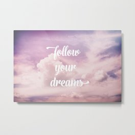 Follow your dreams - pink and purple clouds Metal Print