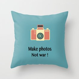 Make photos not war Throw Pillow