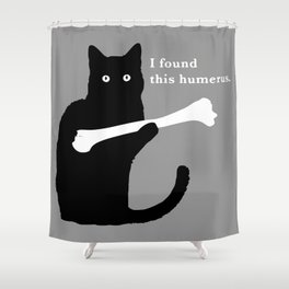I FOUND THIS HUMERUS Shower Curtain
