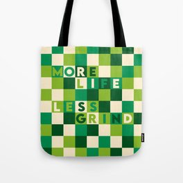 More Life, Less Grind Tote Bag