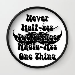 Never Half-ass Two Things Whole-Ass One Thing Wall Clock