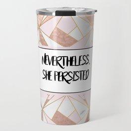 Nevertheless she persisted - rose gold marble geo Travel Mug