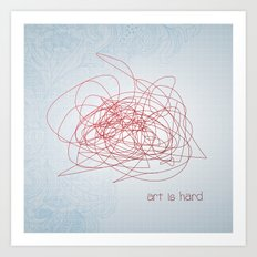 art is hard Art Print